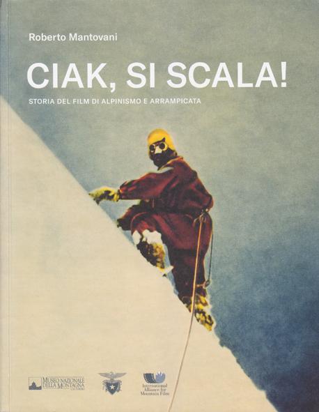 CIAK, SI SCALA! Storia del film di alpinismo e arrampicata