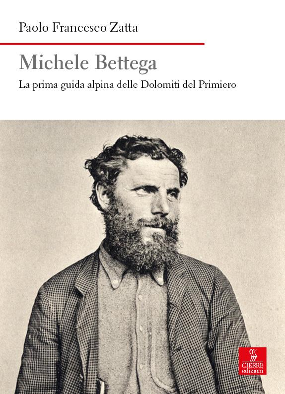 MICHELE BETTEGA La prima guida alpina delle Dolomiti del Primiero